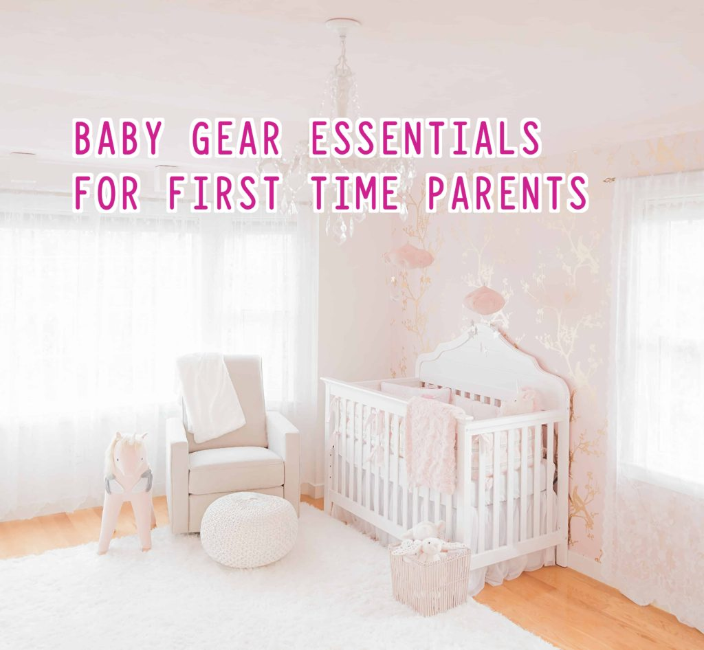 Baby Gear Essentials for First Time Parents